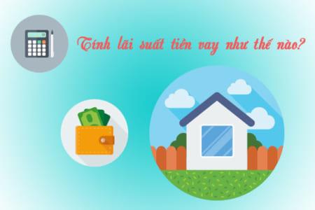 Các Cách Thức, Phương Pháp Tính Lãi Cho Vay Tiêu Dùng (mua Nhà, Mua Xe, Tín Chấp)