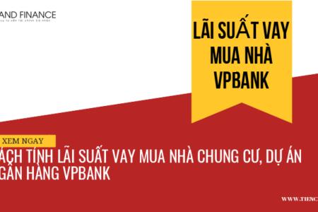 Cách Tính Lãi Suất Vay Ngân Hàng VPbank Mua Chung Cư, Liền Kề Biệt Thự