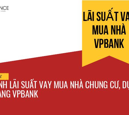 Cách Tính Lãi Suất Vay Mua Nhà Ngân Hàng Vpbank