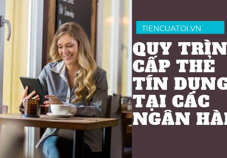 QUY TRINH CAP THE TIN DUNG TAI CAC NGAN HANG