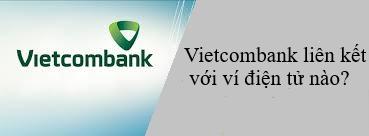 Tài Khoản Vietcombank Liên Kết Với Các Ví điện Tử Nào?