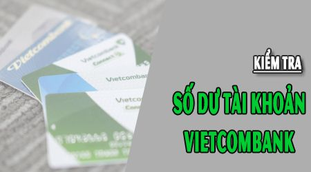 Các Cách Kiểm Tra Số Dư Tài Khoản Vietcombank.