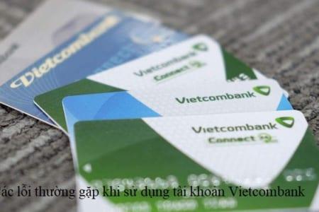 Các Lỗi Thường Gặp Khi Sử Dụng Tài Khoản Vietcombank