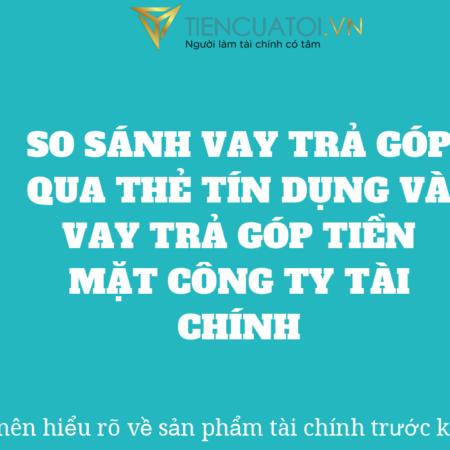 So Sanh Vay Tra Gop The Tin Dung Va Vay Tra Gop Tien Mat Cong Ty Tai Chinh – Tiencuatoi.vn