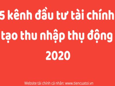 5 Kênh đầu Tư Tài Chính Tạo Thu Nhập Thụ động Năm 2020