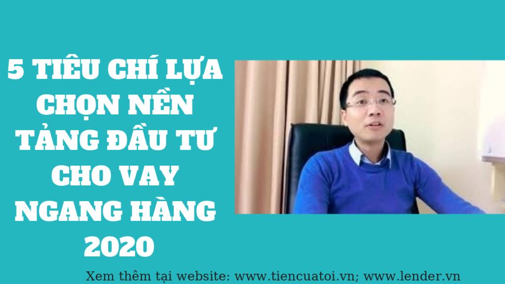 5 tieu chi lua chon nen tang dau tu cho vay ngang hang 2020 – lennder.vn