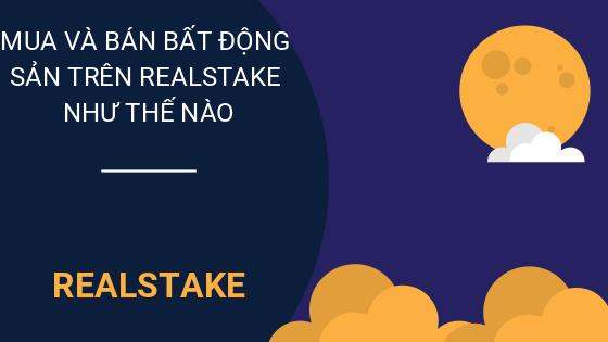 mua va ban bat dong san tren realstake nhu the nao- tiencuatoi.vn