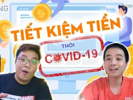 6 Kenh Tiet Kiem Tien Hieu Qua Mua Covid – Tiencuatoi.vn