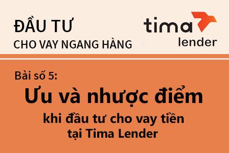 Bài Học Số 5: Ưu điểm Và Nhược điểm Khi đầu Tư Cho Vay Tiền Tại Tima Lender
