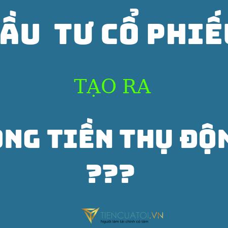Dau Tu Co Phieu Tao Dong Tien Thu Dong – Tiencuatoi