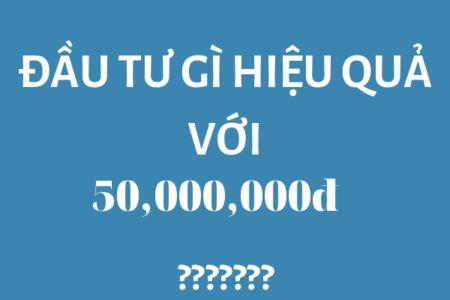 Có 20 Triệu, 50 Triệu, 100 Triệu, 200 Triệu VND Thì Nên đầu Tư Gì để Sinh Lời Hiệu Quả?