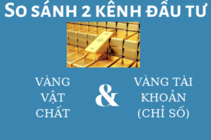 Đầu Tư Vàng. Nên Chọn Vàng Vật Chất Và Vàng Tài Khoản (Vàng Chỉ Số) CFD