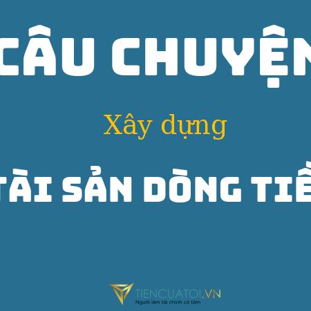 Cau Chuyen Xay Dung Tai San Dong Tien – Tiencuatoi.vn