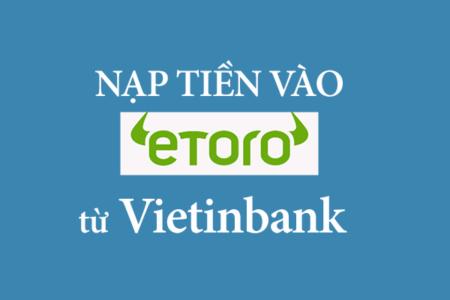 Làm Thế Nào để Nạp Tiền Vào Tài Khoản đầu Tư Etoro Từ Ngân Hàng Vietinbank