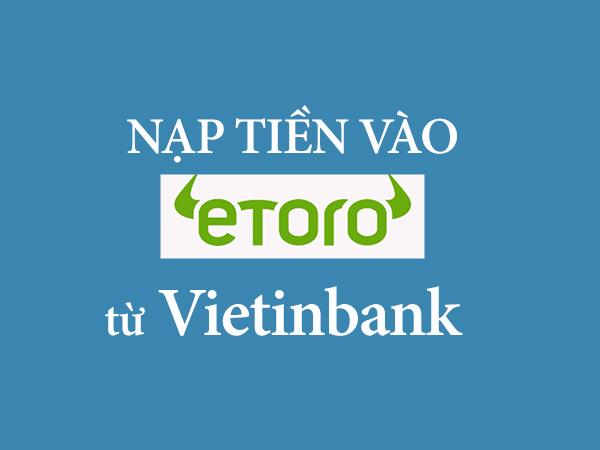 nạp tiền vào tài khoản etoro từ vietinbank1