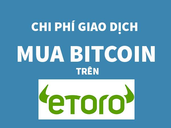 Các loại chi phí giao dịch khi mua Bitcoin trên Etoro?