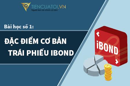 Bài học số 1 – Trái phiếu ibond là gì? Đặc điểm cơ bản của trái phiếu iBond