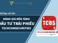 Bài Học Số 10 – Đánh Giá Nền Tảng đầu Tư Trái Phiếu Doanh Nghiệp Của Công Ty Chứng Khoán Techcomsecurities