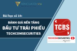 Bài Học Số 10 – Đánh Giá Dịch Vụ đầu Tư Trái Phiếu Doanh Nghiệp Của Công Ty Chứng Khoán Techcomsecurities