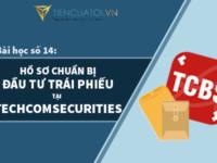Bài Học Số 14 – Các Hồ Sơ Cần Chuẩn Bị để Trở Thành Nhà đầu Tư Trái Phiếu Của Techcom Securities