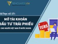 Bài Học Số 17 – Hướng Dẫn Mở Tài Khoản đầu Tư Trái Phiếu Doanh Nghiệp Cho Người Việt Nam đang Sống ở Nước Ngoài