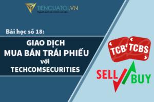 Bài Học Số 18: Hướng Dẫn Giao Dịch Mua Bán Trái Phiếu Trực Tiếp Với Công Ty Chứng Khoán Techcom Securities.