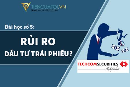 Bài Học Số 5 – Các Rủi Ro Có Thể Xảy Ra Khi đầu Tư Trái Phiếu Doanh Nghiệp Tại Techcombank Securities?
