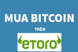 Mua Bitcoin Cực Dễ Trong 3s Trên Etoro?