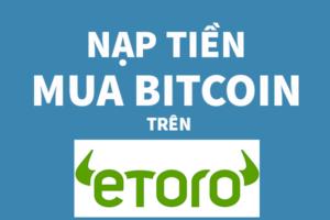 Làm Thế Nào để Nạp Tiền Vào Tài Khoản Mua Bitcoin Trên Etoro?