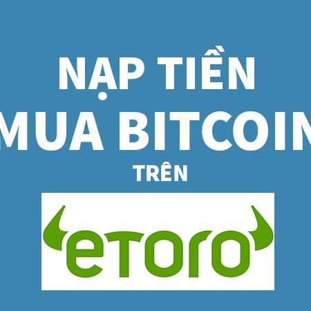 Nạp Tiền Mua Bitcoin Trên Etoro Tiencuatoi