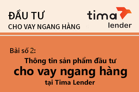 Bài Học Số 2: Thông Tin Sản Phẩm Tài Chính đầu Tư Cho Vay Ngang Hàng Tại Tima Lender