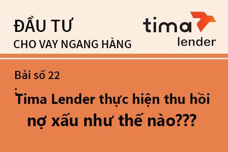 Bài Học Số 22: Tima Lender Thực Hiện Thu Hồi Nợ Quá Hạn Và Hoàn Vốn Cho Nhà đầu Tư Như Thế Nào?
