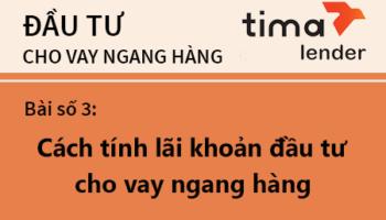 Bài Học Số 3: Cách Tính Lãi Khoản đầu Tư Cho Vay Ngang Hàng Tại Tima Lender