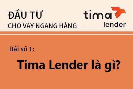 Bài Học Số 1: Tima Lender Là Gì? Tại Sao Tima Lender được Gọi Là P2P Lending.