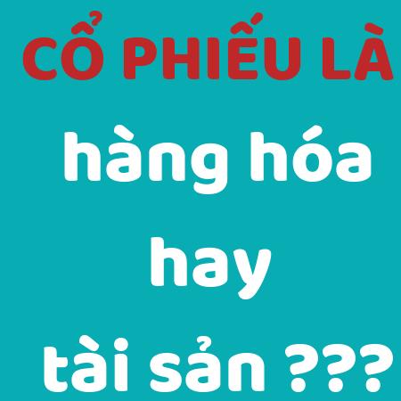 Co Phieu La Hang Hoa Hay Tai San