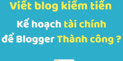 Xây Dựng Blog Thành Tài Sản Dòng Tiền Online – Kế Hoạch Tài Chính Cá Nhân để Blogger Thành Công.