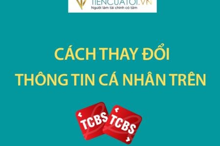 Hướng Dẫn Thay đổi Thông Tin Bản Thân Trên TCBS
