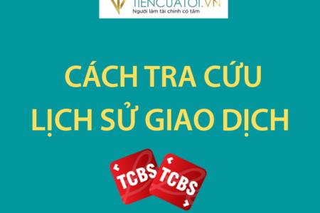 Hướng Dẫn Tra Cứu Lịch Sử Giao Dịch Tiền Trên ứng Dụng TCBS