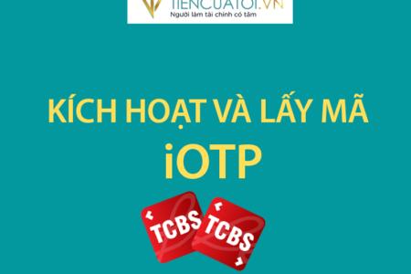 Hướng Dẫn Kích Hoạt Mã IOTP Và Lấy Mã IOTP để đầu Tư Chứng Khoán Tại TCBS