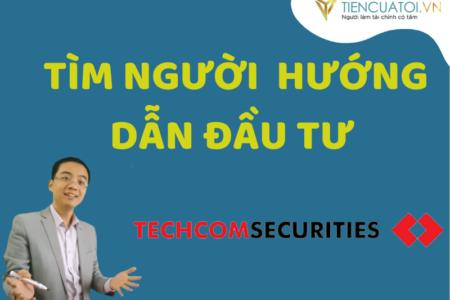 Tìm Người Hướng Dẫn đầu Tư Tài Sản Tại Công Ty Chứng Khoán Techcombank (TCBS)