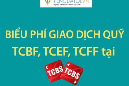 Biểu Phí Giao Dịch Quỹ đầu Tư TCBF, TCEF, TCFF Tại TCBS