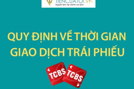 Quy định Thời Gian Giao Dịch Trái Phiếu Doanh Nghiệp Tại TCBS