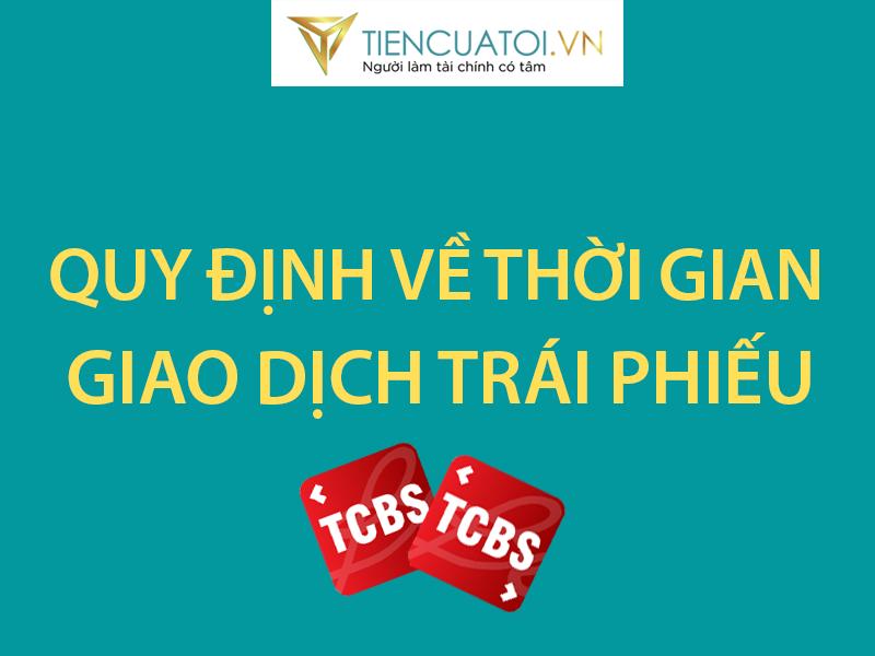 Quy định Về Thời Gian Giao Dịch Trái Phiếu Doanh Nghiệp Tại TCBS