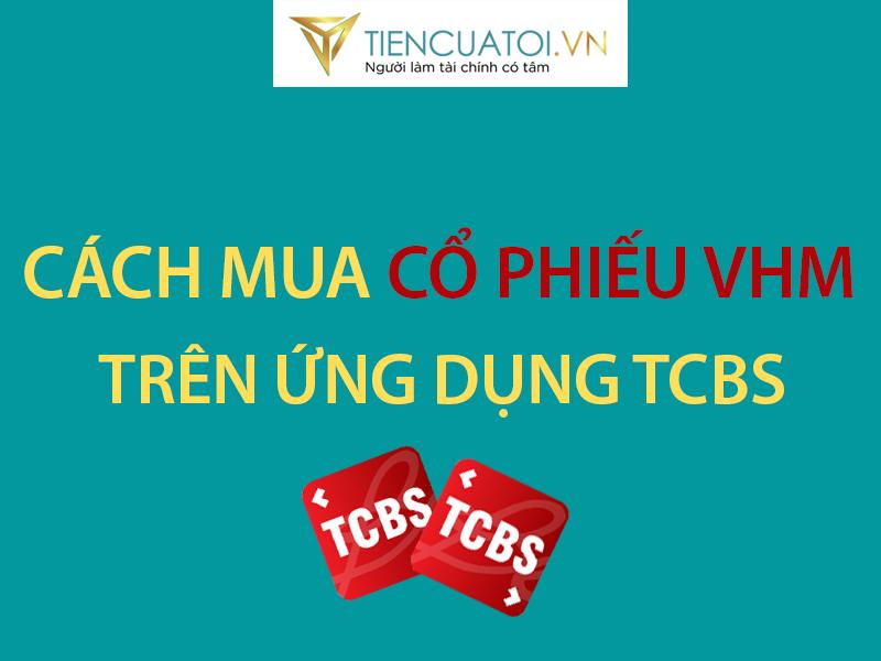 Hướng Dẫn Mua Cổ Phiếu VHM Trên ứng Dụng TCBS