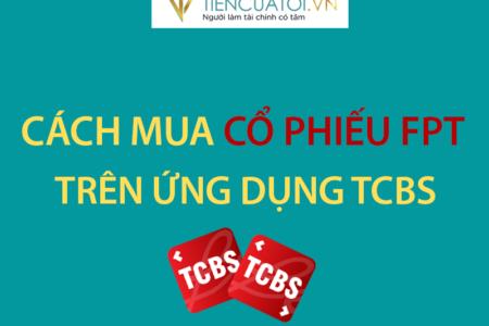 Hướng Dẫn Mua Cổ Phiếu FPT Trên ứng Dụng Của TCBS