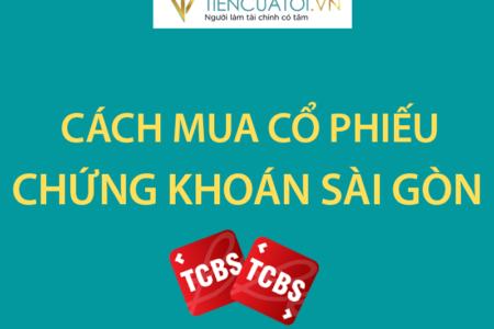 Hướng Dẫn Mua Cổ Phiếu Chứng Khoán Sài Gòn SSI Tại TCBS