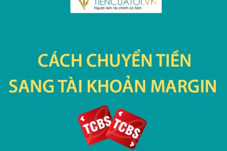 Hướng Dẫn Chuyển Tiền Sang Tài Khoản Margin Tại TCBS