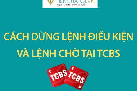 Hướng Dẫn Dừng Lệnh điều Kiện Và Lệnh Chờ Tại TCBS