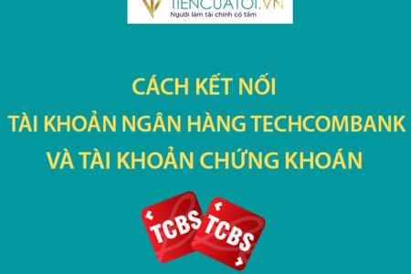 Hướng Dẫn Kết Nối Tài Khoản Ngân Hàng Techcombank Và Tài Khoản Chứng Khoán TCBS