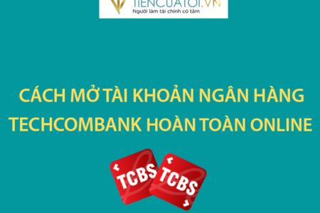 Hướng Dẫn Mở Tài Khoản Ngân Hàng Techcombank Hoàn Toàn Online